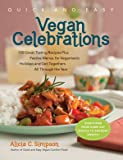 Quick & Easy Vegan Celebrations: 150 Great-Tasting Recipes Plus Festive Menus for Vegantastic Holidays and Get-Togethers All Through the Year