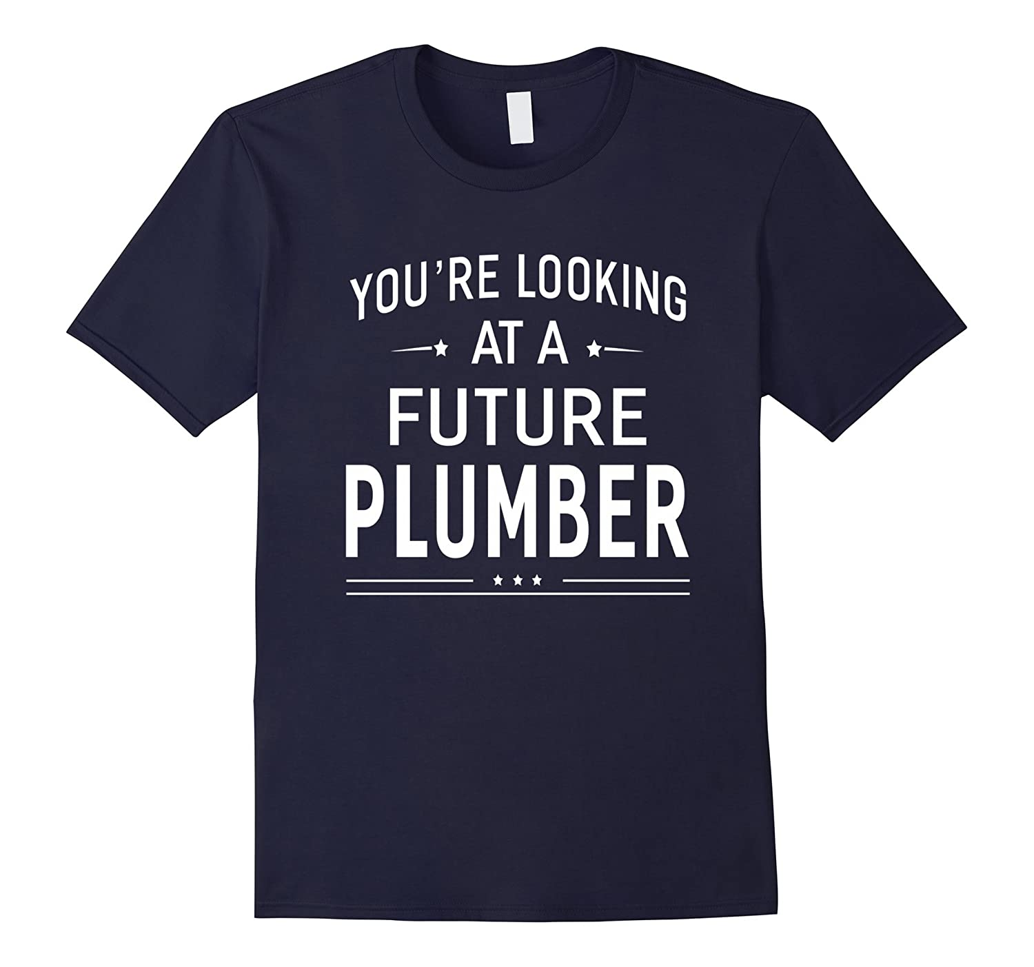 You're Looking At A Future Plumber T-shirt Graduation Gift-TH