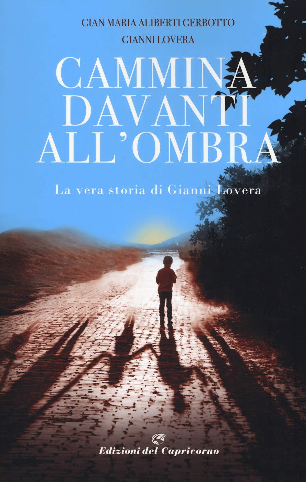 Cammina davanti all'ombra. La vera storia di Gianni Lovera : Aliberti  Gerbotto, Gian Maria, Lovera, Gianni: Amazon.it: Libri