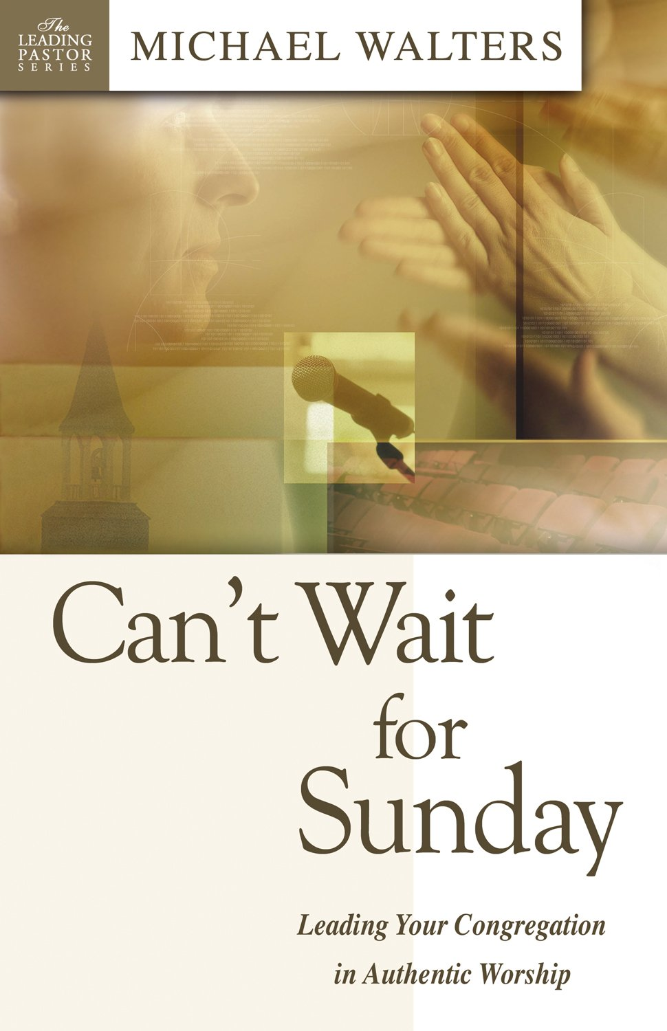 Can't Wait for Sunday: Leading Your Congregation in Authentic Worship (Leading Pastor) (Leading Pastors) pdf
