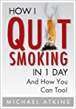 How I Quit Smoking in 1 Day... And How You Can Too!: How to Build the Right Mindset & Habits to Quit Smoking Easily…