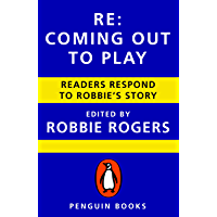 Re: Coming Out to Play: Readers Respond to Robbie's Story (English Edition)