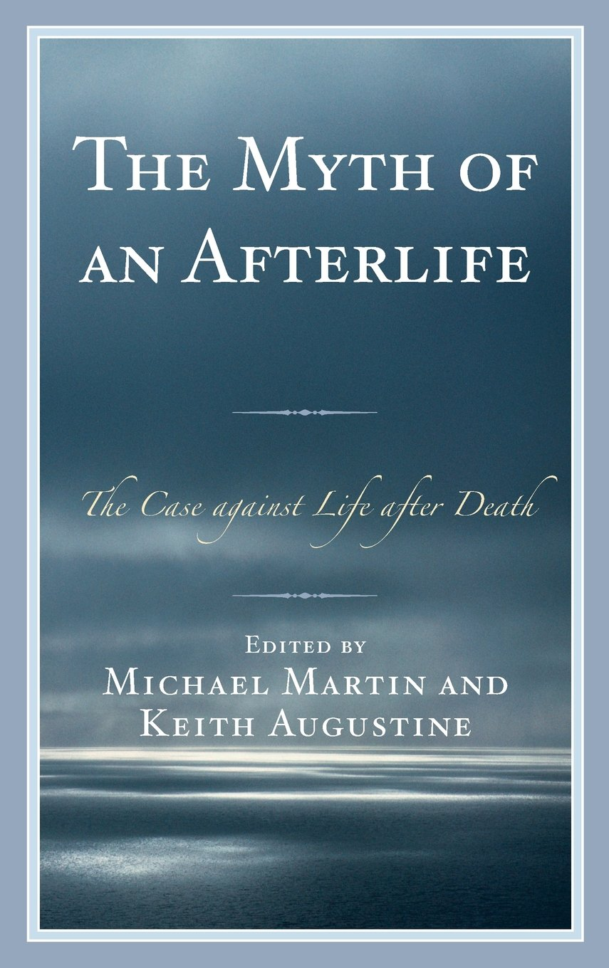 amazon com the myth of an afterlife the case against life after amazon com the myth of an afterlife the case against life after death 8601423600109 michael martin keith ine books
