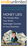 Money Lies: The Sneaky Way Your Brain Sabotages Success in Your Business: Are You Falling for The Lies That Keep Coaches from Making MORE Money?