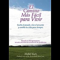 El Camino Más Facil Para Vivir (Spanish Edition) Suelta el pasado, vive el presente y cambia tu vida para siempre.