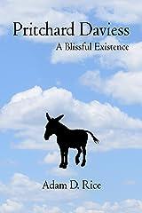 Pritchard Daviess: A Blissful Existence Kindle Edition