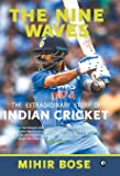 The Nine Waves: The Extraordinary Story of Indian Cricket