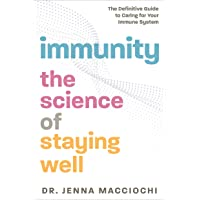 Immunity: The Science of Staying Well―The Definitive Guide to Caring for Your Immune System