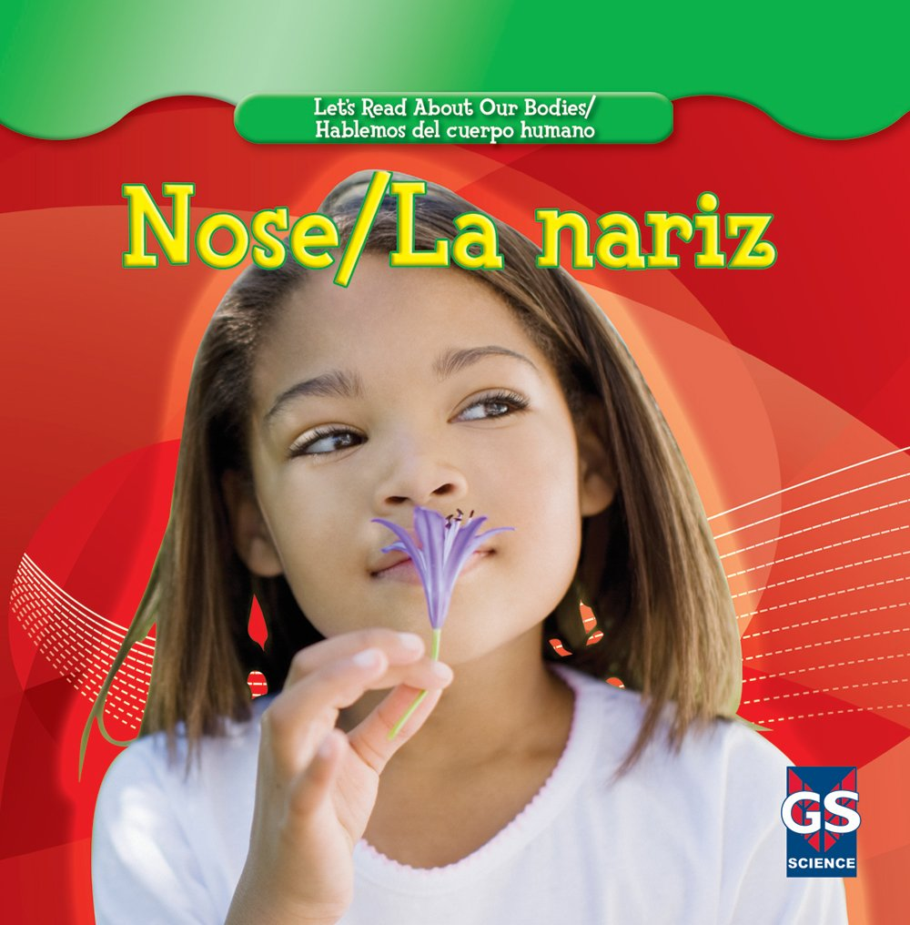Nose/ La nariz (Let's Read About Our Bodies/ Hablemos del cuerpo humano) (English and Spanish Edition) by Gareth Stevens Pub Hi-Lo Must reads