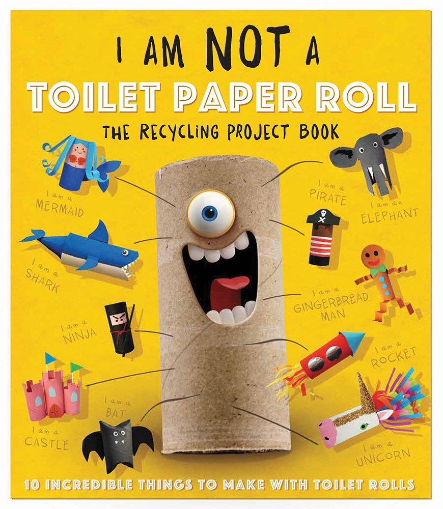I Am Not A Toilet Paper Roll 10 Incredible Things To Make