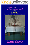 The Transsexual and the Cross: Disproving the myth that transexuality is a sin