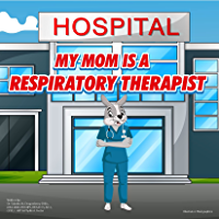 My Mom is a Respiratory Therapist