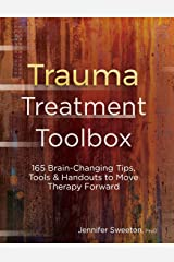 Trauma Treatment Toolbox: 165 Brain-Changing Tips, Tools & Handouts to Move Therapy Forward Paperback