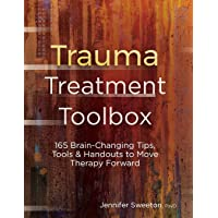 Trauma Treatment Toolbox: 165 Brain-Changing Tips, Tools & Handouts to Move Therapy...