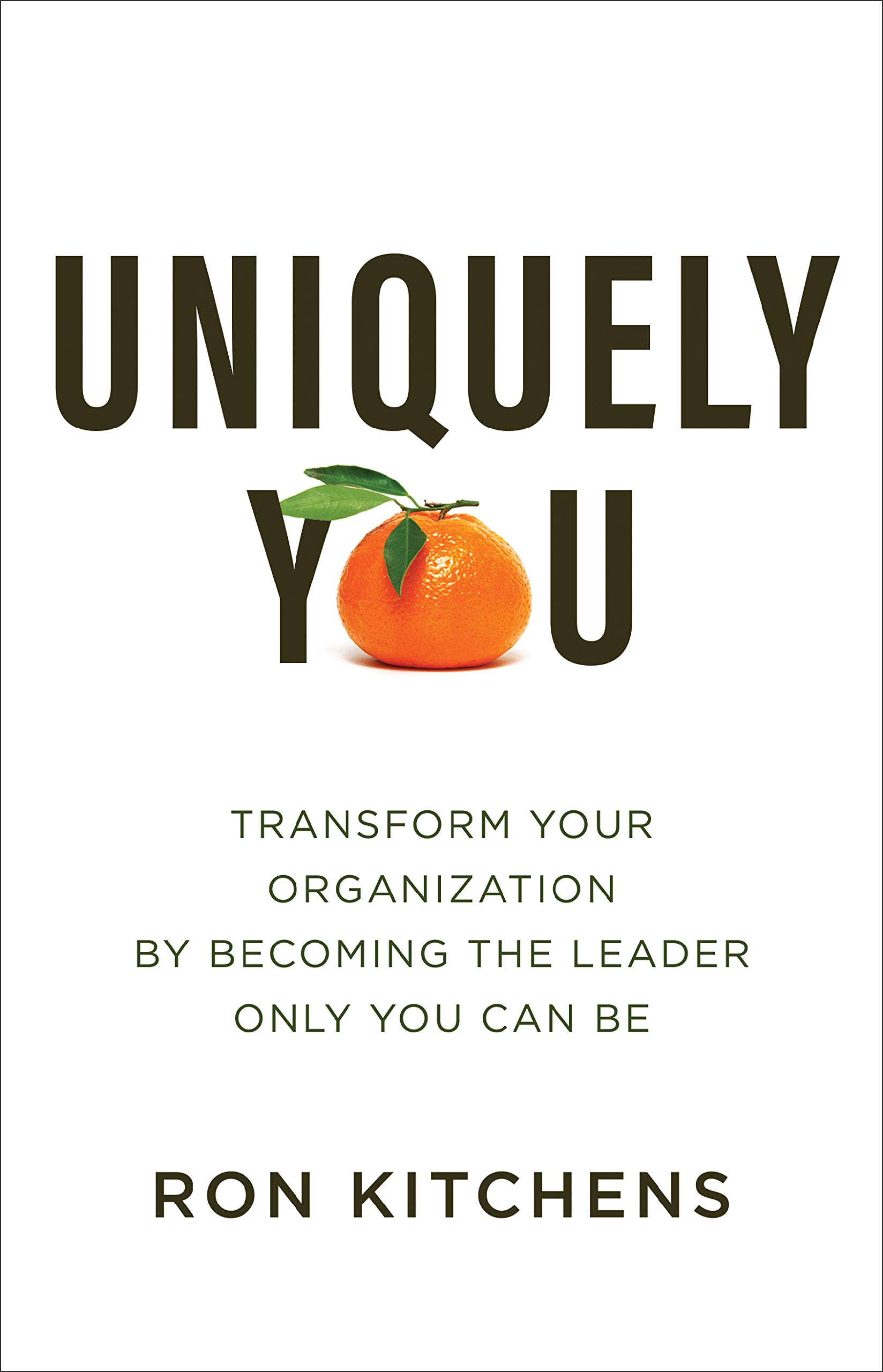 Uniquely You: Transform Your Organization by Becoming the ...
