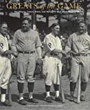 Greats of the Game: The Players, Games, Teams, and Managers That Made Baseball History