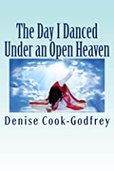 The Day I Danced Under an Open Heaven Kindle Edition