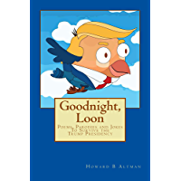 Goodnight, Loon: Poems, Jokes and Parodies To Survive the Trump Presidency