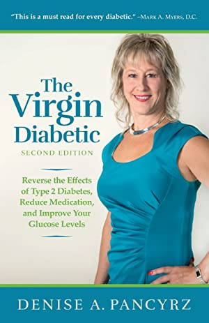 The Virgin Diabetic 2nd Edition: Reverse the Effects of Type 2 Diabetes, Reduce Medication, and Improve Your Glucose Levels
