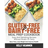Gluten-Free & Dairy-Free Meal Prep Cookbook: Easy and Satisfying Recipes without Gluten or Dairy | Save Time, Lose Weight and