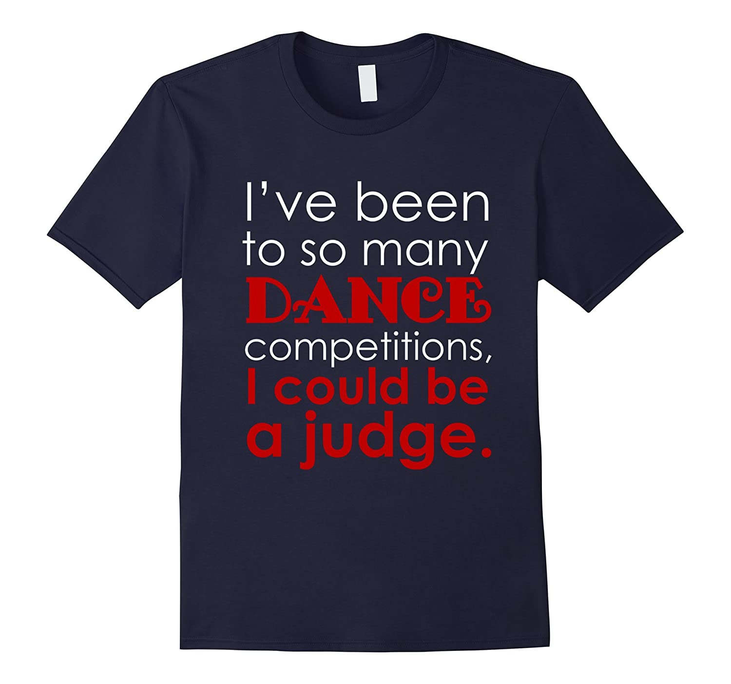 I Could Be A Judge-Funny T-shirt for Dance Competitions-Vaci