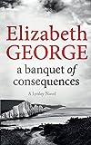 A Banquet of Consequences: An Inspector Lynley Novel: 19