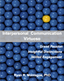 Interpersonal Communication Virtuoso: Grand Passion, Insightful Distinctions, Skilled Engagement