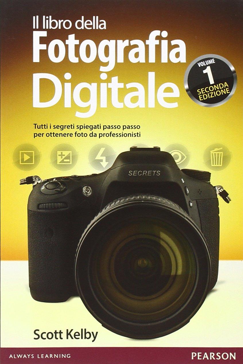Il Libro Della Fotografia Digitale Tutti I Segreti Spiegati Passo