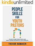 People Skills for Youth Pastors: 33 Ways to Meet More People and Make a Bigger Difference in Youth Ministry (Youth Pastor Skills Book 1)