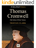 Thomas Cromwell: The Real Wolf Hall (Very Short History Book 7) (English Edition)