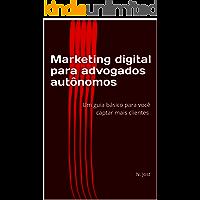 Marketing digital para advogados autônomos: Um guia básico para você captar mais clientes
