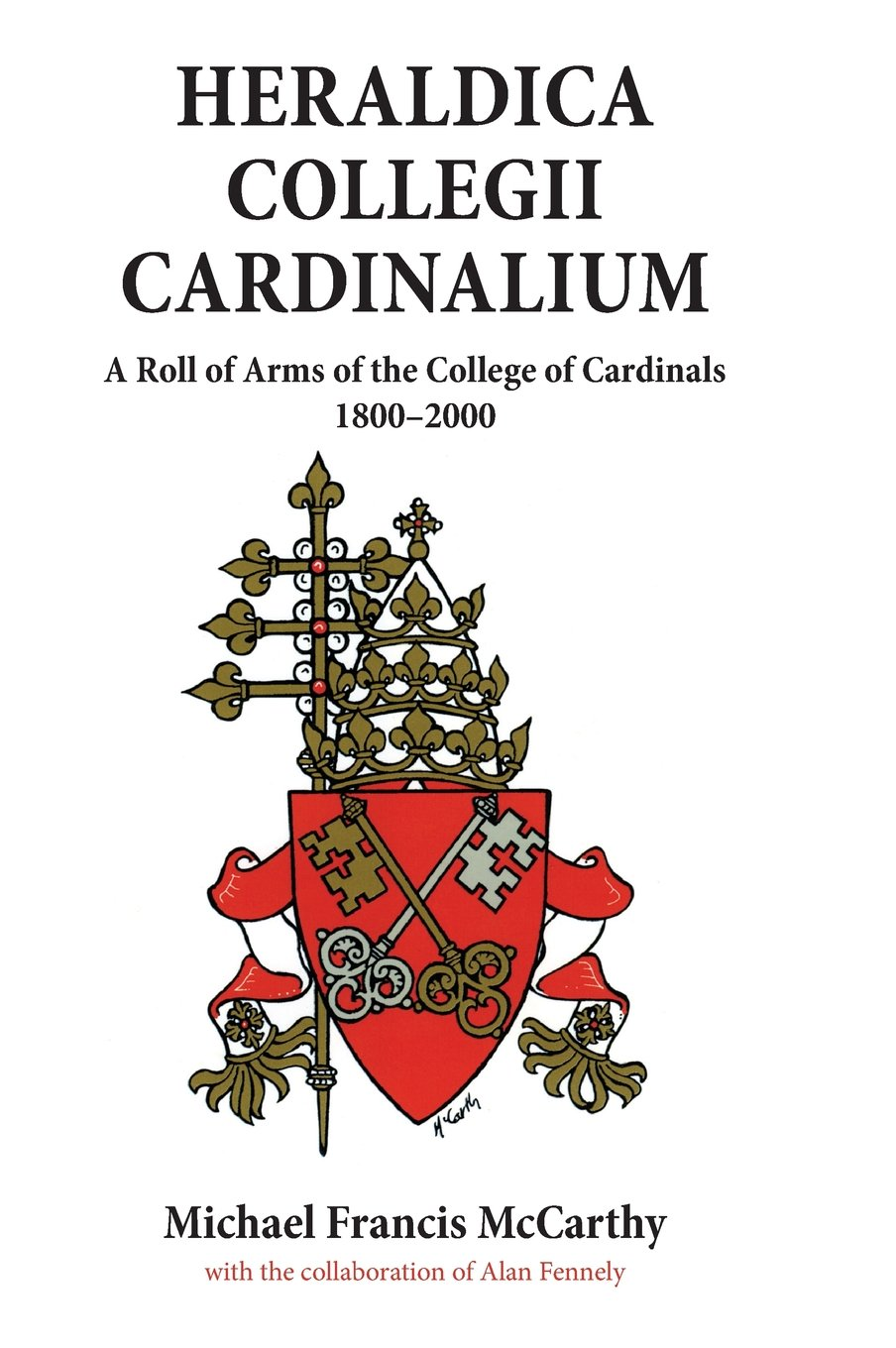 Download Heraldica Collegii Cardinalium, volume 2: A Roll of Arms of the College of Cardinals, 1800 - 2000 (Heraldica Collegii Carnialium: A Roll of Arms of the College of Cardinals) pdf epub