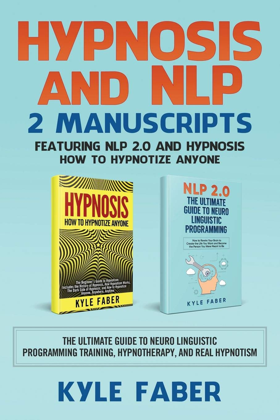Amazon.com: Hypnosis and NLP: 2 Manuscripts - Featuring NLP 2.0 and  Hypnosis - How to Hypnotize Anyone: The Ultimate Guide to Neuro Linguistic  Programming ...