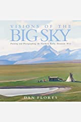 Visions of the Big Sky: Painting and Photographing the Northern Rocky Mountain West (Volume 5) (The Charles M. Russell Center Series on Art and Photography of the American West) Hardcover