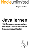 Java lernen: 150 Programmieraufgaben mit über 150 ausführbaren Programmquelltexten