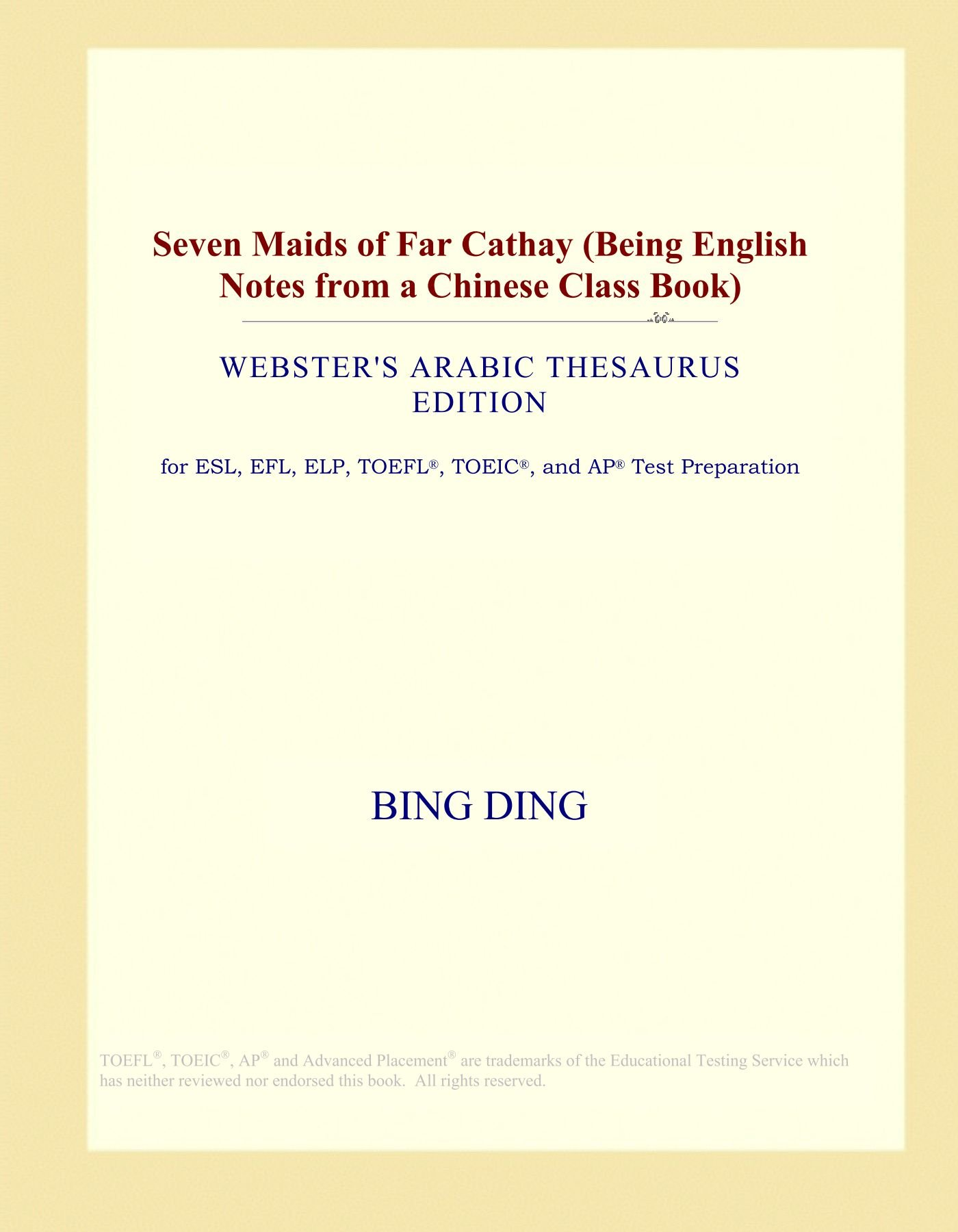 Read Online Seven Maids of Far Cathay (Being English Notes from a Chinese Class Book) (Webster's Arabic Thesaurus Edition) pdf epub