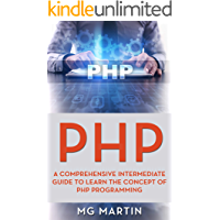 PHP: A Comprehensive Intermediate Guide To Learn The Concept of PHP Programming