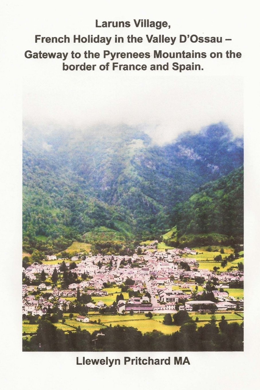 Download Laruns Village, French Holiday in the Valley D'Ossau - Gateway to the Pyrenees Mountains on the Border of France and Spain (The Illustrated Diaries of ... Pritchard MA) (Volume 8) (Bengali Edition) PDF