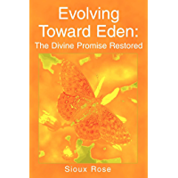 Evolving Toward Eden: the Divine Promise Restored: In 2020 (A.D.) Vision