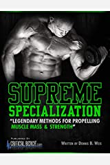 Supreme Specialization: Legendary Methods for Propelling Muscle Mass & Strength Kindle Edition