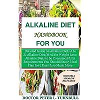 Alkaline Diet Handbook for You: Detailed Guide on Alkaline Diets A to Z;Alkaline...