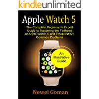 APPLE WATCH 5: The Complete Beginner to Expert Guide To Mastering the features of Apple Watch 5, and Troubleshoot common problems.