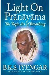 Light on Prãnãyãma: The Yogic Art of Breathing Kindle Edition
