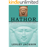 Hathor: A Reintroduction to an Ancient Egyptian Goddess (English Edition)