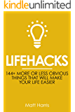 Lifehacks: 144 More or Less Obvious Things That Will Make Your Life Easier (Improve Your Productivity Personal Life, Health, Fitness and Bank Account)