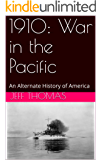 1910: War in the Pacific: An Alternate History of America (Second American Civil War Book 1)