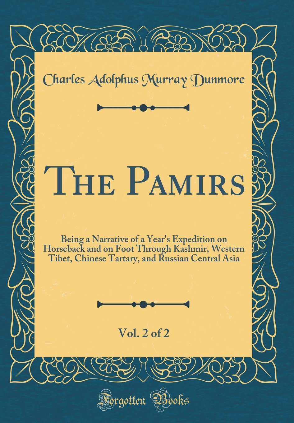 Download The Pamirs, Vol. 2 of 2: Being a Narrative of a Year's Expedition on Horseback and on Foot Through Kashmir, Western Tibet, Chinese Tartary, and Russian Central Asia (Classic Reprint) ebook