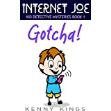 Gotcha!: Chapter Book For Kids 6 to 12 (Internet Joe Kid Detective Mysteries 1)