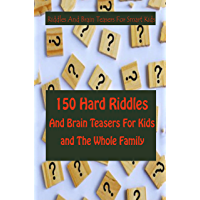 Riddles And Brain Teasers For Smart Kids: 150 Hard Riddles And Brain Teasers For Kids and The Whole Family (English…