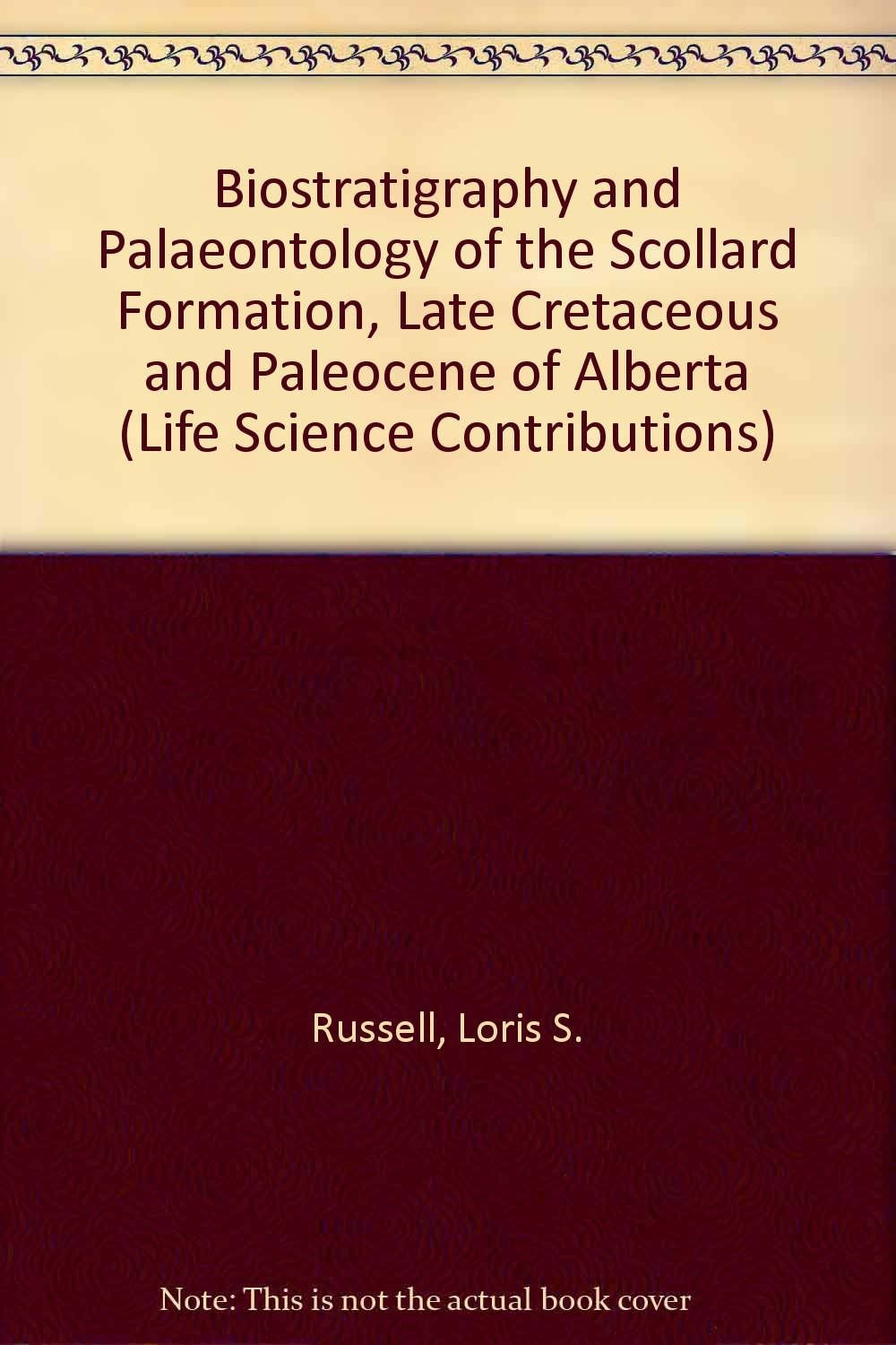 biostratigraphy-and-palaeontology-of-the-scollard-formation-late-cretaceous-and-paleocene-of-alberta-royal-ontario-museum-life-sciences-division-contributions